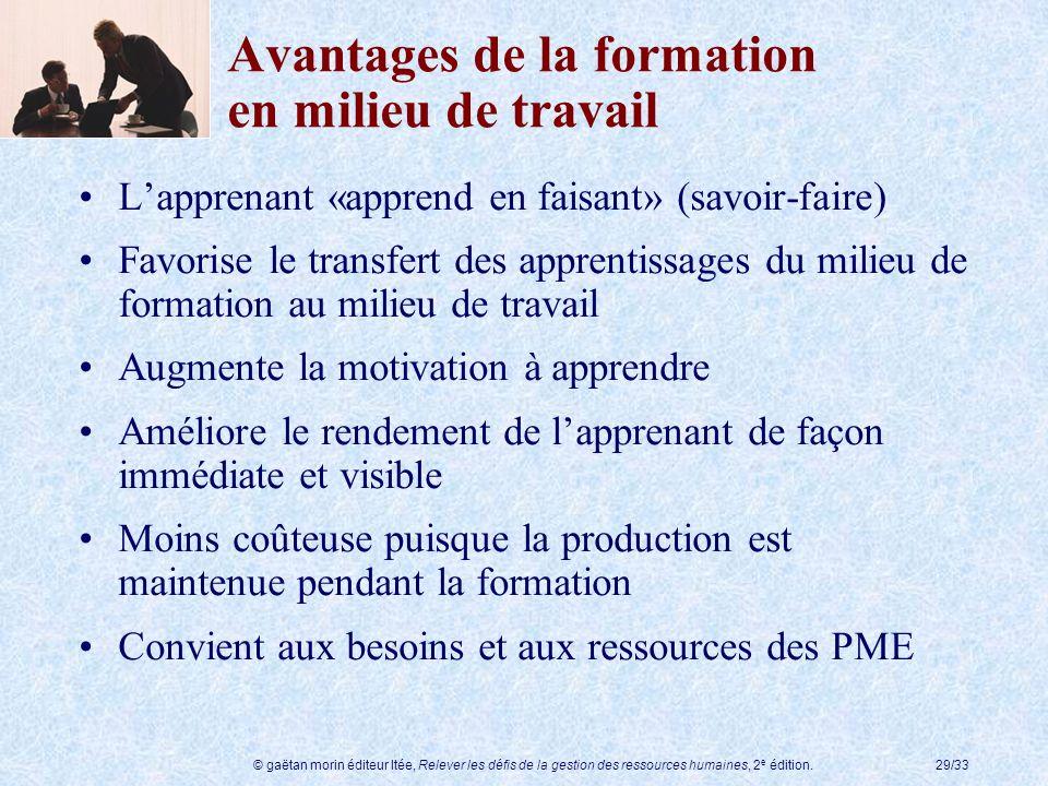 © gaëtan morin éditeur ltée, Relever les défis de la gestion des ressources humaines, 2 e édition.29/33 Avantages de la formation en milieu de travail