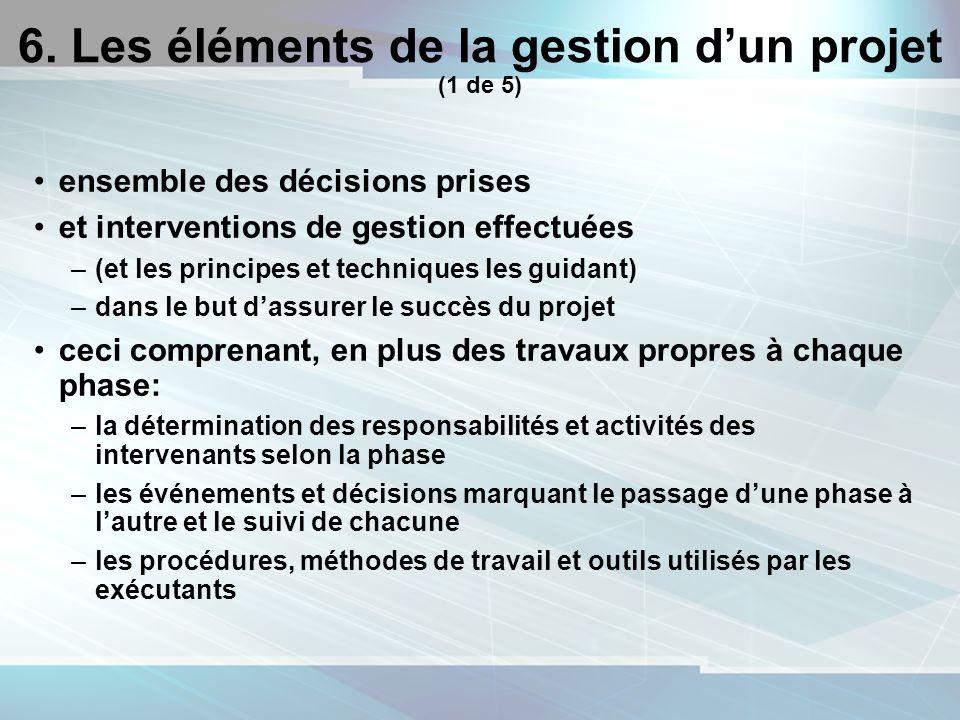 17 6. Les éléments de la gestion dun projet (1 de 5) ensemble des décisions prises et interventions de gestion effectuées –(et les principes et techni