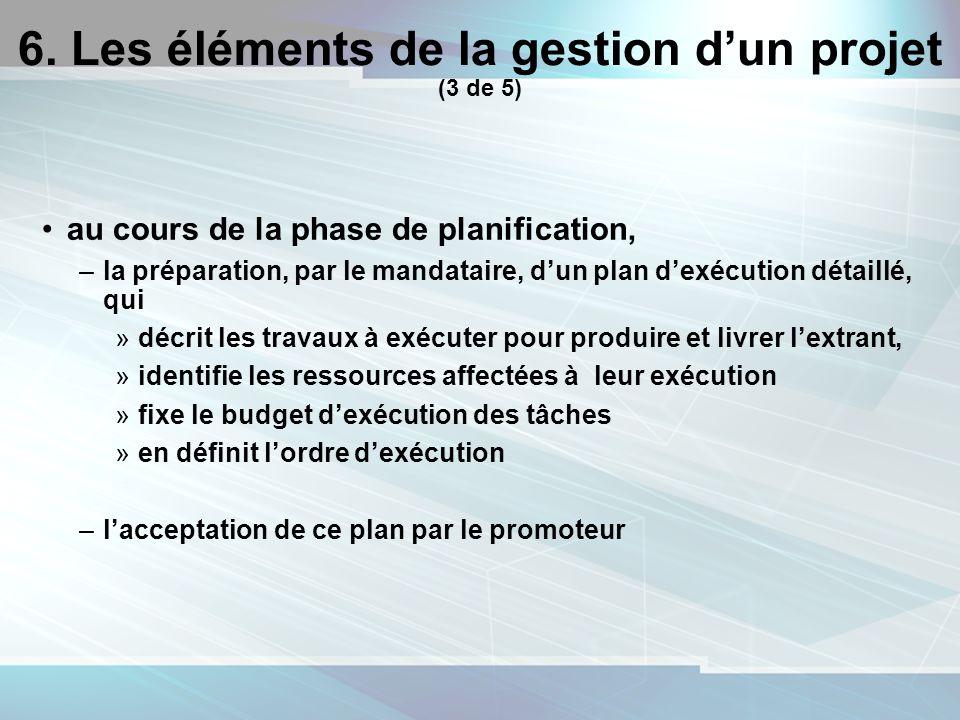 19 6. Les éléments de la gestion dun projet (3 de 5) au cours de la phase de planification, –la préparation, par le mandataire, dun plan dexécution dé