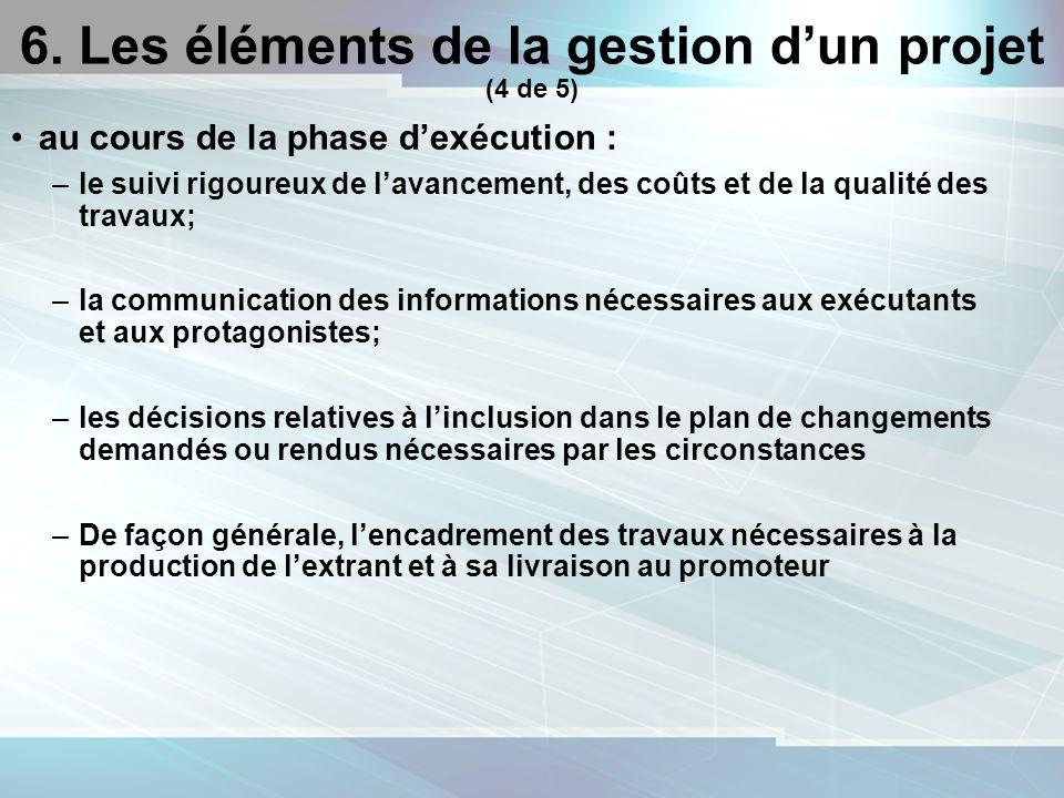 20 6. Les éléments de la gestion dun projet (4 de 5) au cours de la phase dexécution : –le suivi rigoureux de lavancement, des coûts et de la qualité