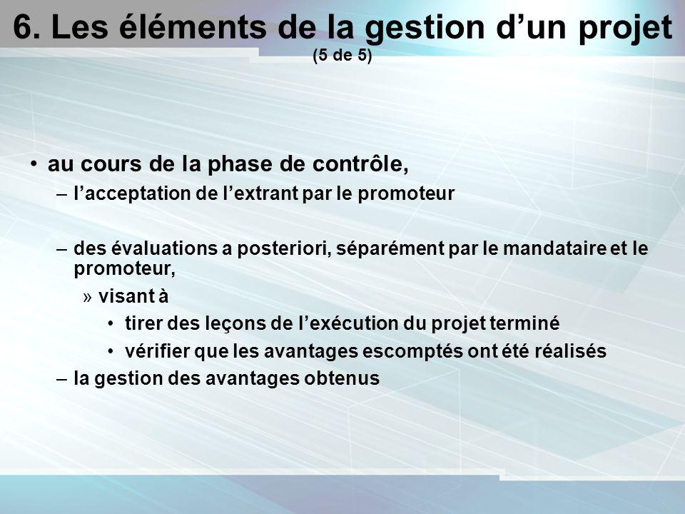 21 6. Les éléments de la gestion dun projet (5 de 5) au cours de la phase de contrôle, –lacceptation de lextrant par le promoteur –des évaluations a p