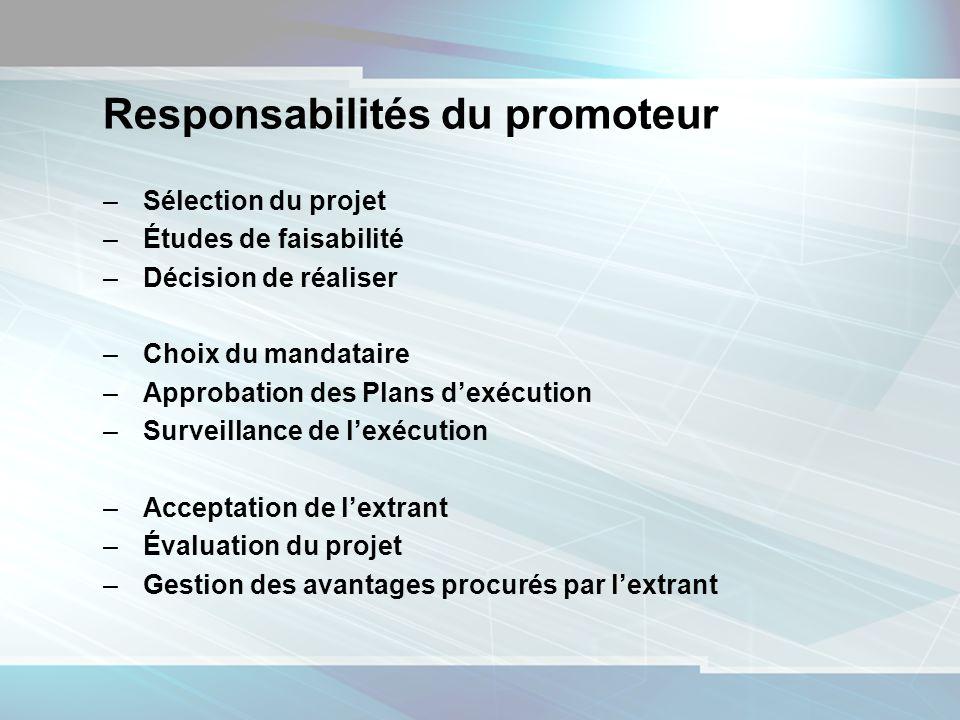 6 Responsabilités du promoteur –Sélection du projet –Études de faisabilité –Décision de réaliser –Choix du mandataire –Approbation des Plans dexécutio