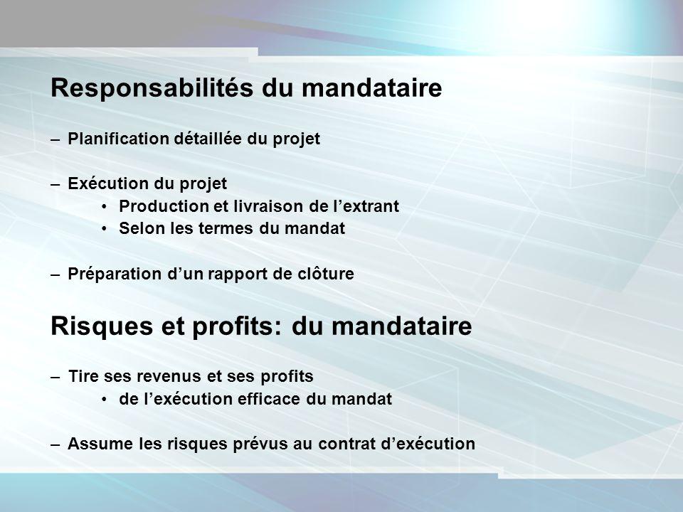 9 Responsabilités du mandataire –Planification détaillée du projet –Exécution du projet Production et livraison de lextrant Selon les termes du mandat