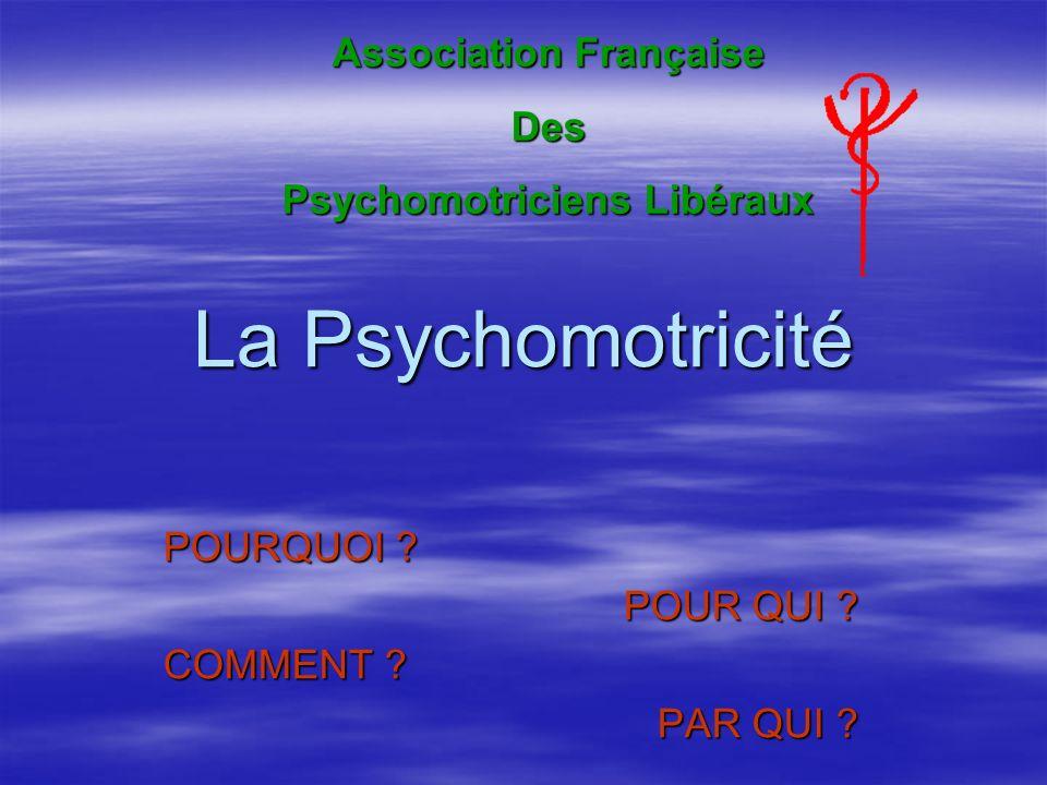 La Psychomotricité POURQUOI .POUR QUI . COMMENT .
