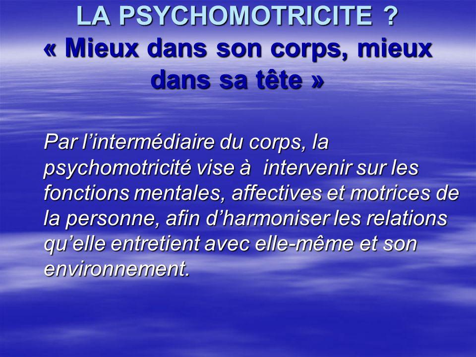 LA PSYCHOMOTRICITE .