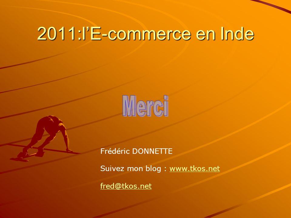 2011:lE-commerce en Inde Frédéric DONNETTE Suivez mon blog : www.tkos.netwww.tkos.net fred@tkos.net