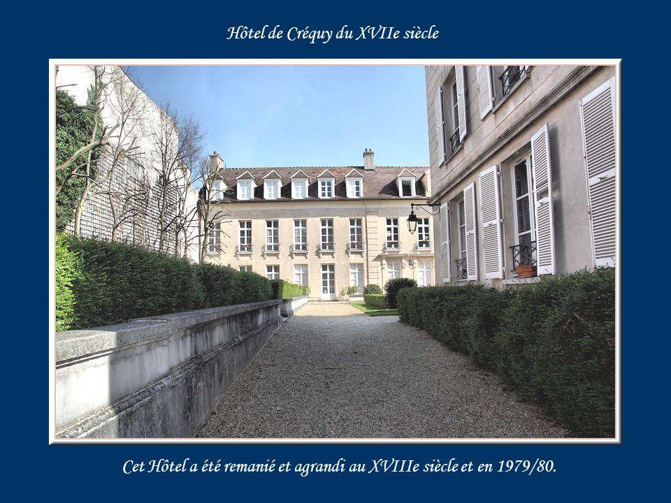 Hôtel de Créquy du XVIIe siècle Cet Hôtel a été remanié et agrandi au XVIIIe siècle et en 1979/80.