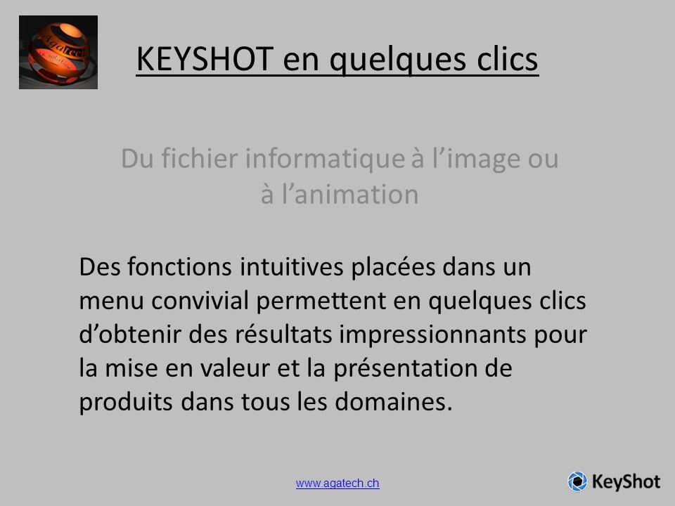 KEYSHOT en quelques clics Du fichier informatique à limage ou à lanimation Des fonctions intuitives placées dans un menu convivial permettent en quelq