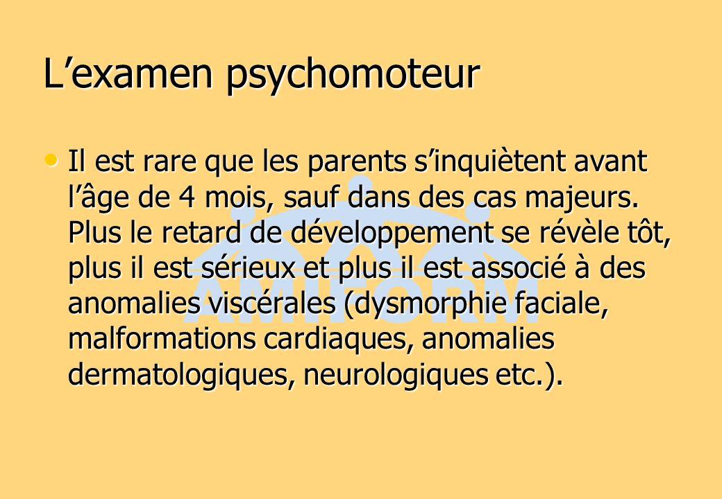 Lexamen psychomoteur Il est rare que les parents sinquiètent avant lâge de 4 mois, sauf dans des cas majeurs. Plus le retard de développement se révèl