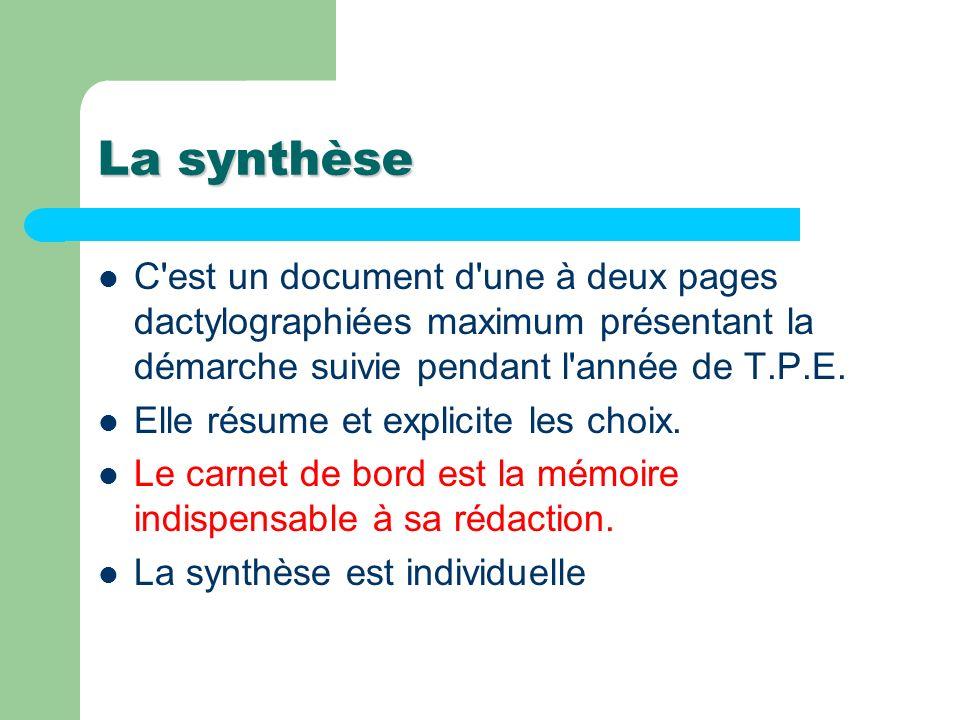 La synthèse C'est un document d'une à deux pages dactylographiées maximum présentant la démarche suivie pendant l'année de T.P.E. Elle résume et expli
