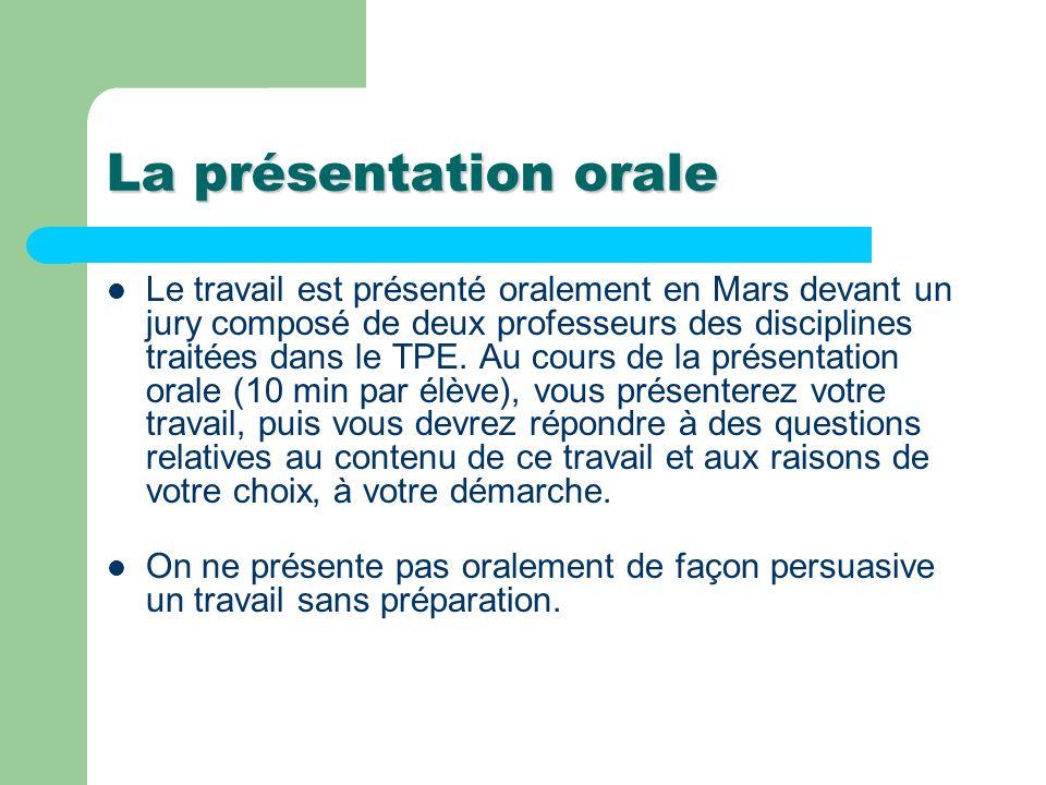 La présentation orale Le travail est présenté oralement en Mars devant un jury composé de deux professeurs des disciplines traitées dans le TPE. Au co