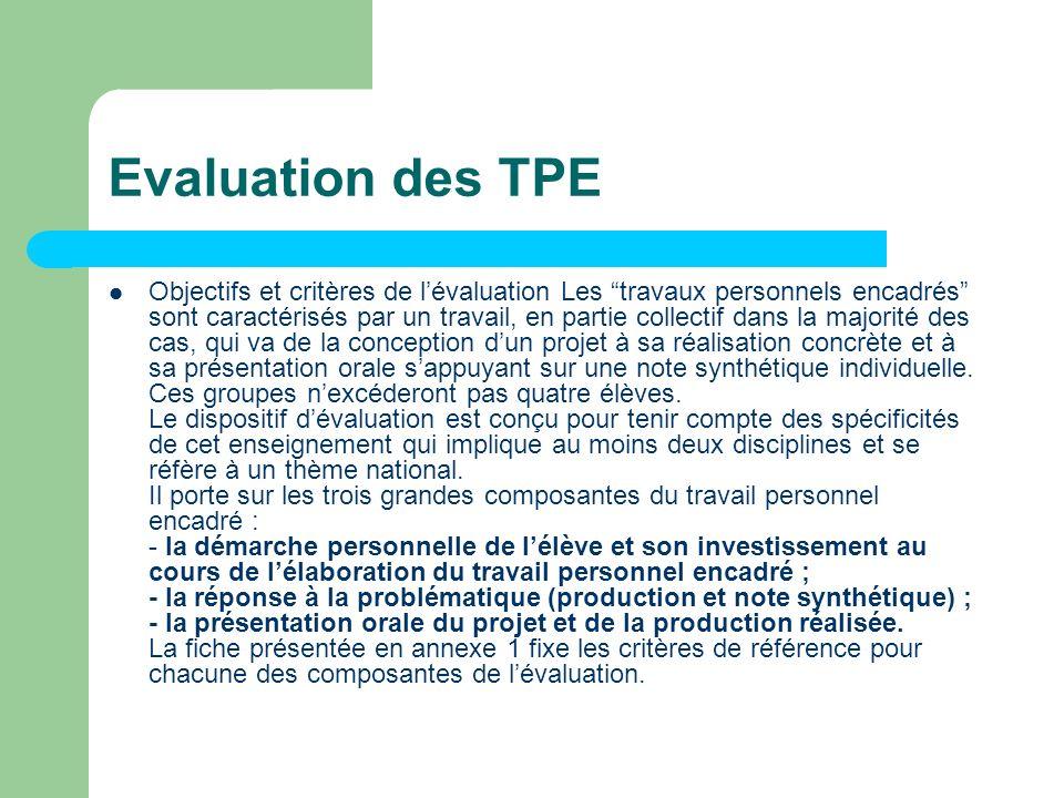 Evaluation des TPE Objectifs et critères de lévaluation Les travaux personnels encadrés sont caractérisés par un travail, en partie collectif dans la