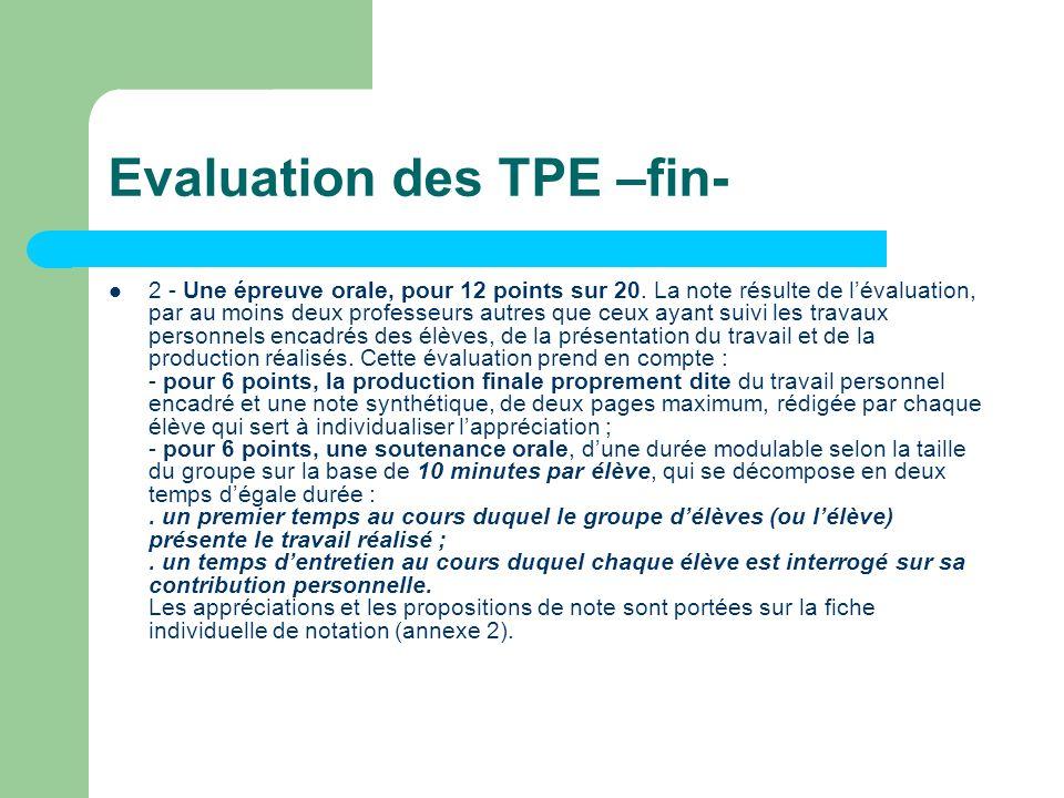 Evaluation des TPE –fin- 2 - Une épreuve orale, pour 12 points sur 20. La note résulte de lévaluation, par au moins deux professeurs autres que ceux a