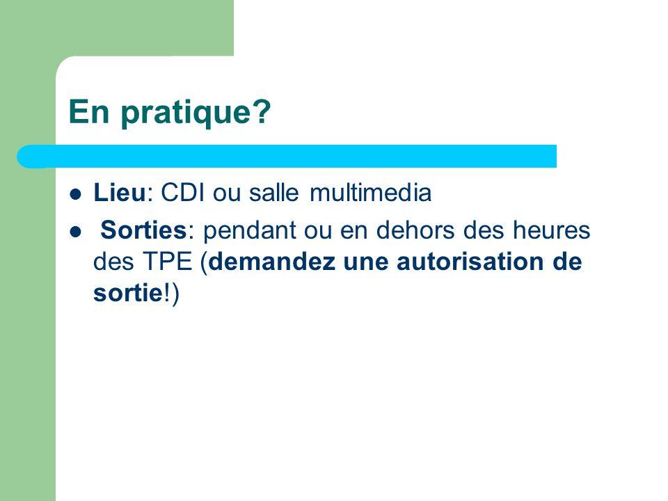 En pratique? Lieu: CDI ou salle multimedia Sorties: pendant ou en dehors des heures des TPE (demandez une autorisation de sortie!)