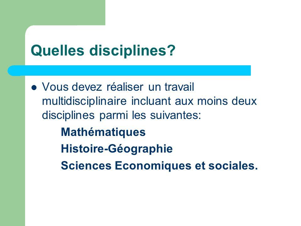 Quelles disciplines? Vous devez réaliser un travail multidisciplinaire incluant aux moins deux disciplines parmi les suivantes: Mathématiques Histoire