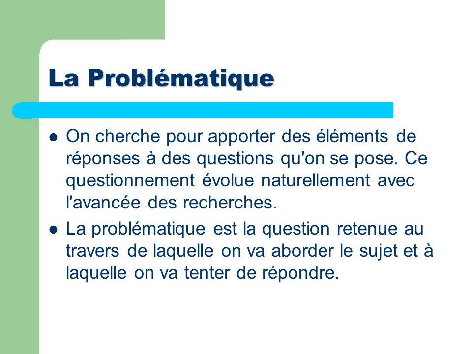 A propos de la Problématique Une problématique est la mise en place des conditions qui permettront de chercher efficacement la réponse à une question qui fait problème .