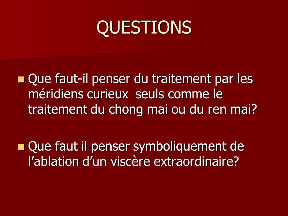 QUESTIONS Que faut-il penser du traitement par les méridiens curieux seuls comme le traitement du chong mai ou du ren mai? Que faut-il penser du trait