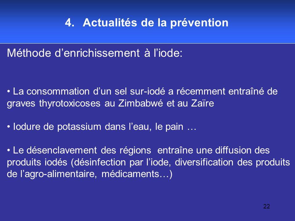 22 4. Actualités de la prévention Méthode denrichissement à liode: La consommation dun sel sur-iodé a récemment entraîné de graves thyrotoxicoses au Z