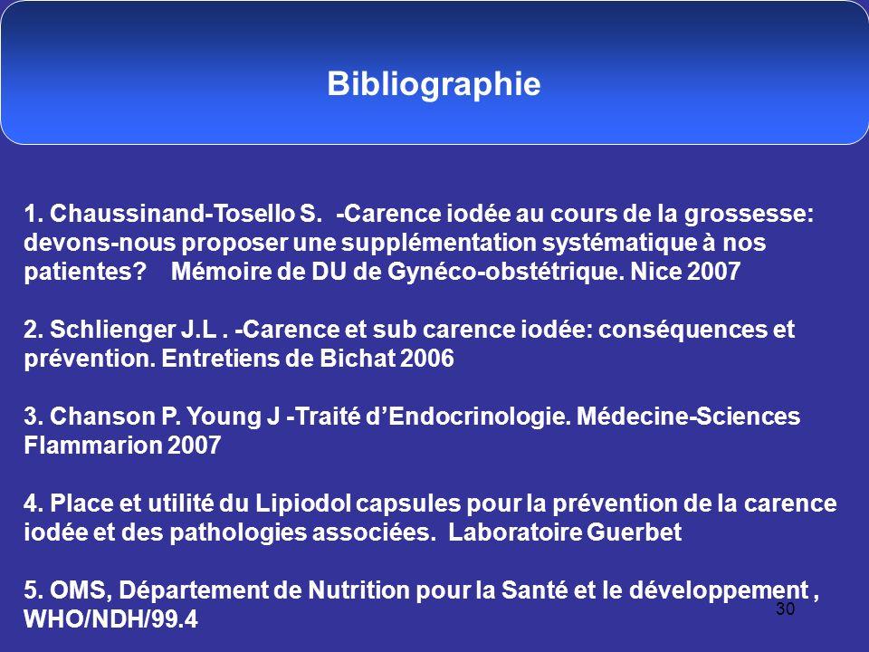 30 Bibliographie 1. Chaussinand-Tosello S. -Carence iodée au cours de la grossesse: devons-nous proposer une supplémentation systématique à nos patien