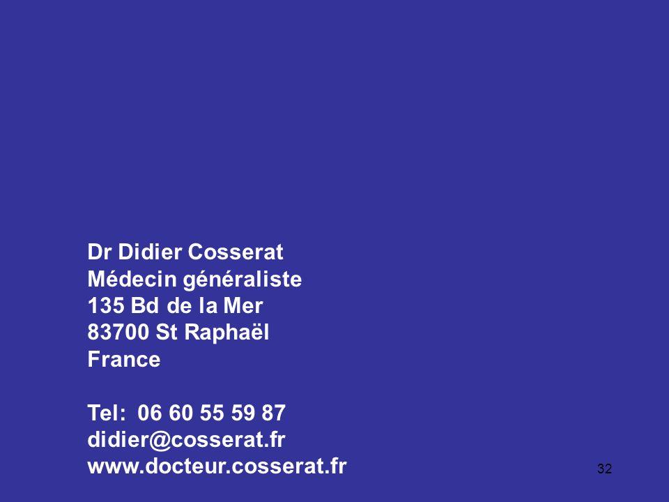 32 Dr Didier Cosserat Médecin généraliste 135 Bd de la Mer 83700 St Raphaël France Tel: 06 60 55 59 87 didier@cosserat.fr www.docteur.cosserat.fr
