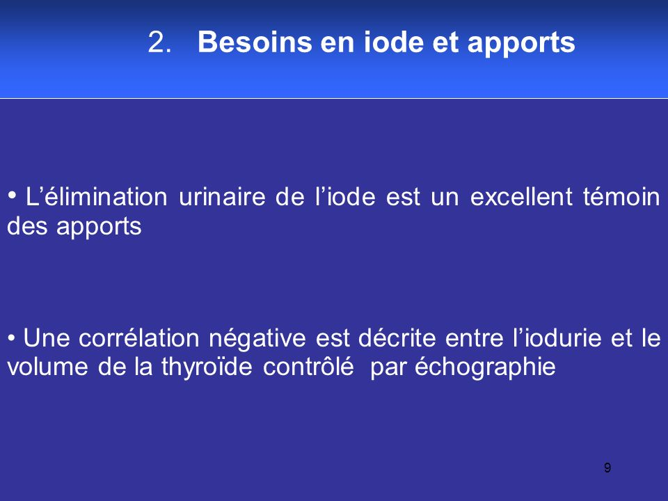 9 Lélimination urinaire de liode est un excellent témoin des apports Une corrélation négative est décrite entre liodurie et le volume de la thyroïde c