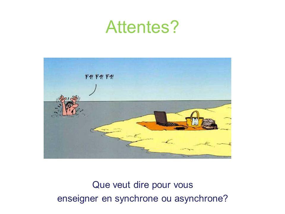 Attentes? Que veut dire pour vous enseigner en synchrone ou asynchrone?