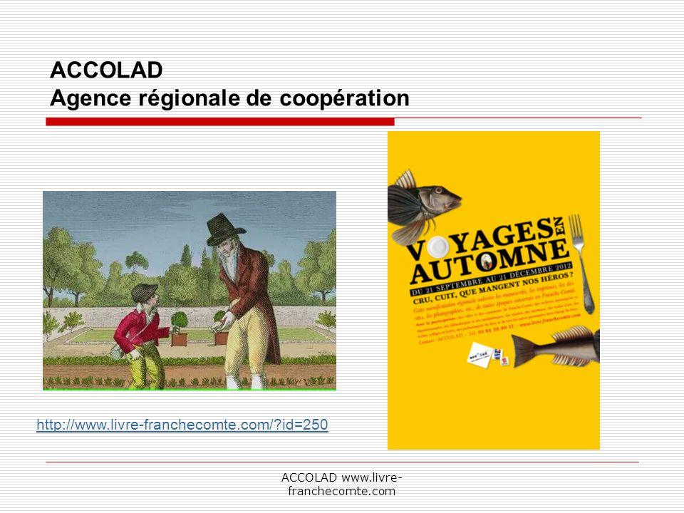 ACCOLAD www.livre- franchecomte.com ACCOLAD Agence régionale de coopération http://www.livre-franchecomte.com/?id=250