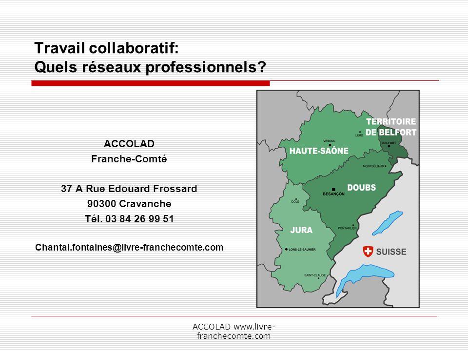 ACCOLAD www.livre- franchecomte.com Travail collaboratif: Quels réseaux professionnels.