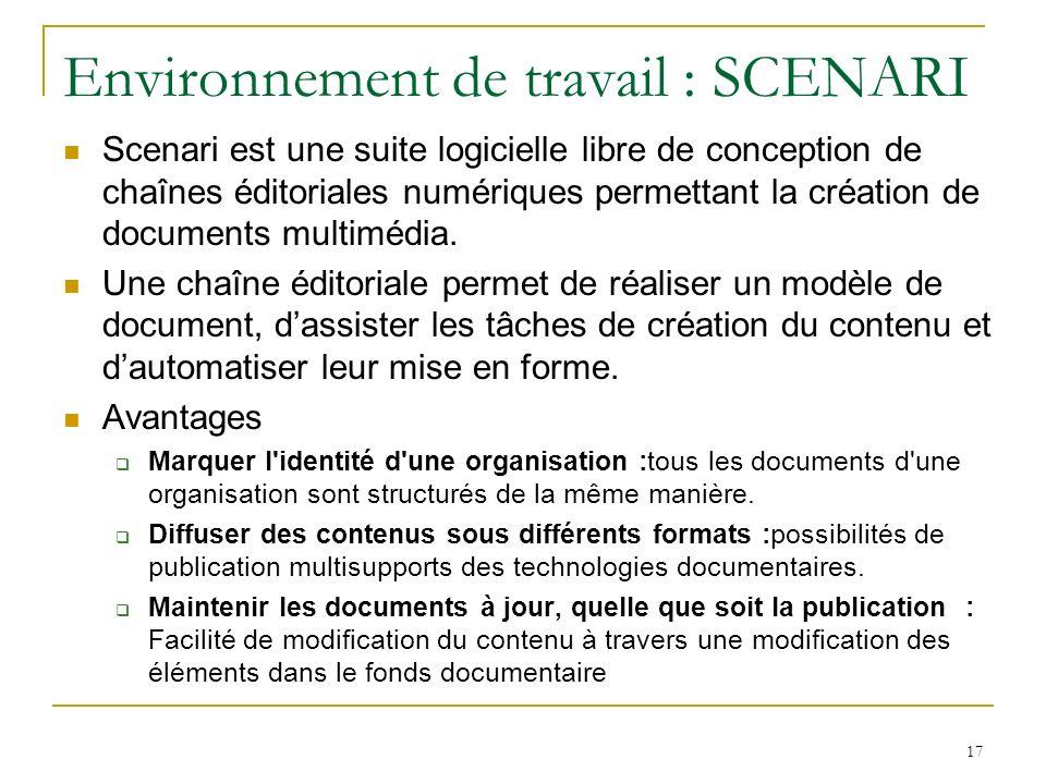 Environnement de travail : SCENARI Scenari est une suite logicielle libre de conception de chaînes éditoriales numériques permettant la création de documents multimédia.
