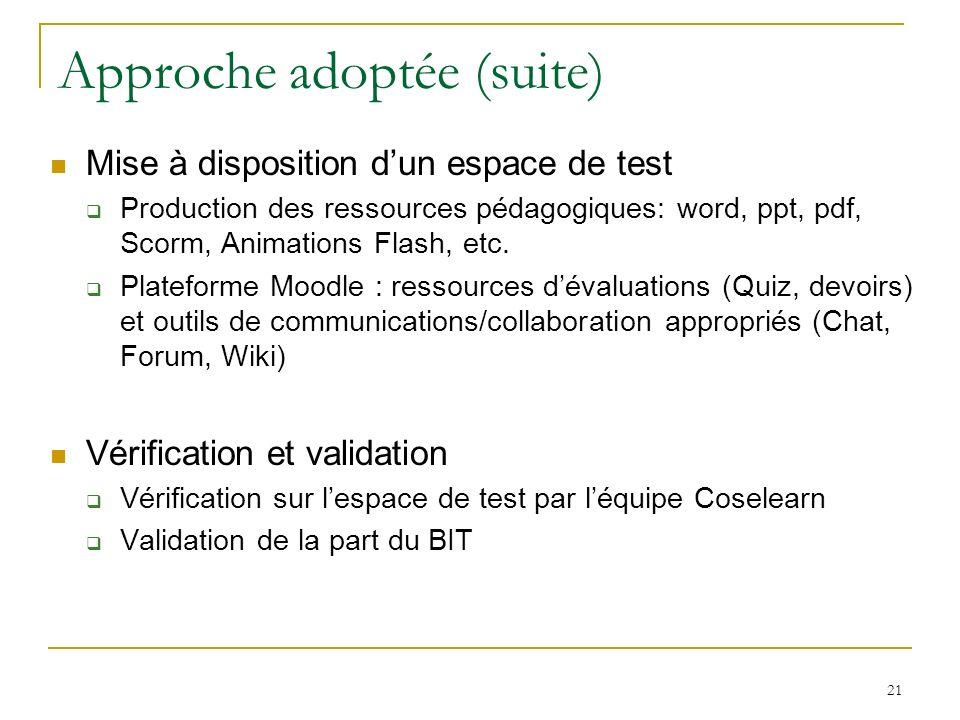 21 Approche adoptée (suite) Mise à disposition dun espace de test Production des ressources pédagogiques: word, ppt, pdf, Scorm, Animations Flash, etc.