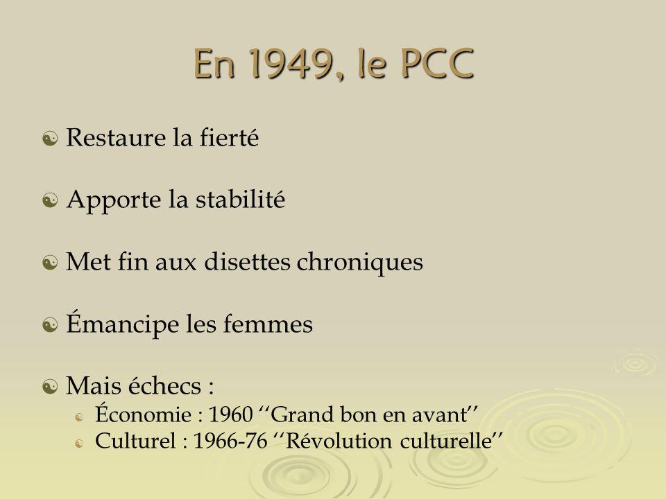 En 1949, le PCC Restaure la fierté Apporte la stabilité Met fin aux disettes chroniques Émancipe les femmes Mais échecs : Économie : 1960 Grand bon en avant Culturel : 1966-76 Révolution culturelle