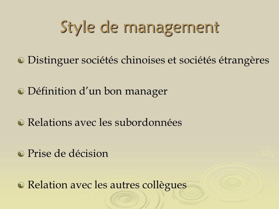Style de management Distinguer sociétés chinoises et sociétés étrangères Définition dun bon manager Relations avec les subordonnées Prise de décision Relation avec les autres collègues