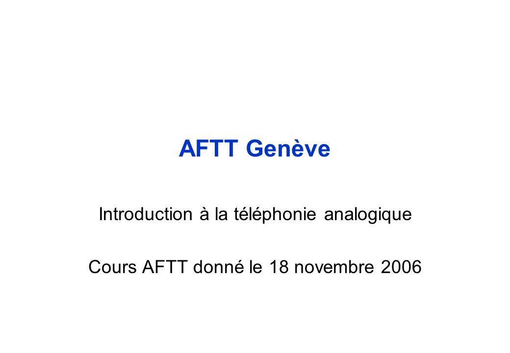 AFTT Genève Introduction à la téléphonie analogique Cours AFTT donné le 18 novembre 2006