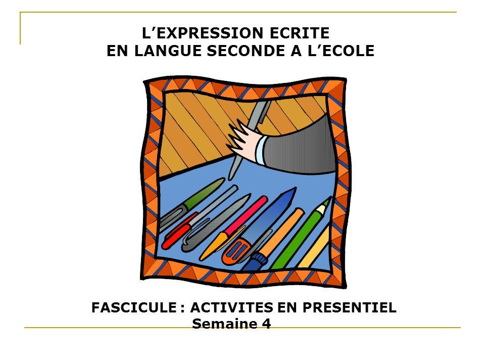 LEXPRESSION ECRITE EN LANGUE SECONDE A LECOLE FASCICULE : ACTIVITES EN PRESENTIEL Semaine 4