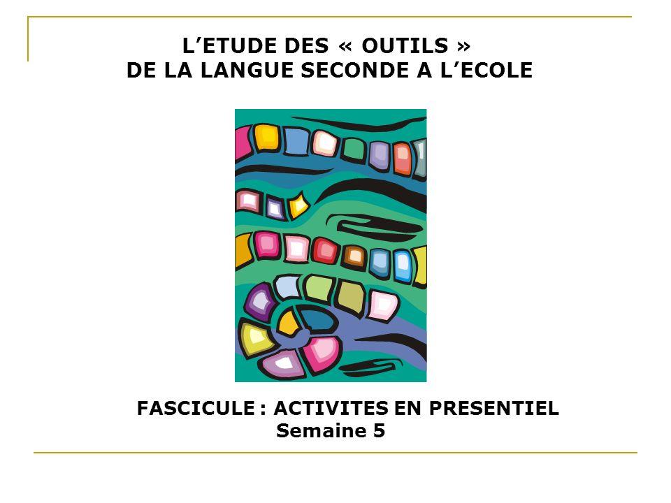 LETUDE DES « OUTILS » DE LA LANGUE SECONDE A LECOLE FASCICULE : ACTIVITES EN PRESENTIEL Semaine 5