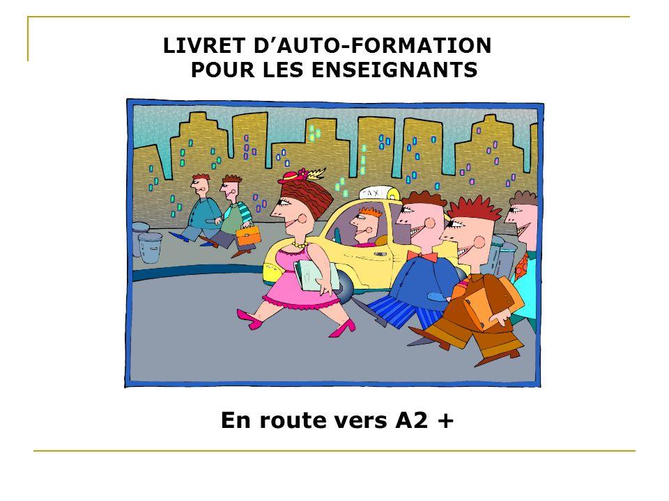 LIVRET DAUTO-FORMATION POUR LES ENSEIGNANTS En route vers A2 +