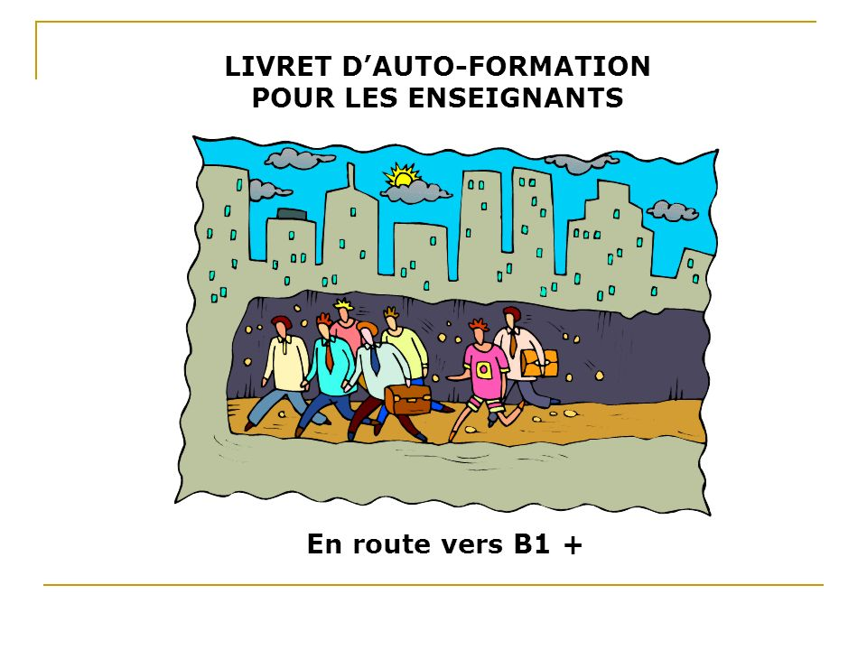 LIVRET DAUTO-FORMATION POUR LES ENSEIGNANTS En route vers B1 +