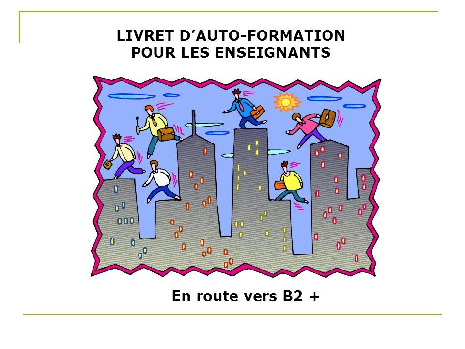 LIVRET DAUTO-FORMATION POUR LES ENSEIGNANTS En route vers B2 +