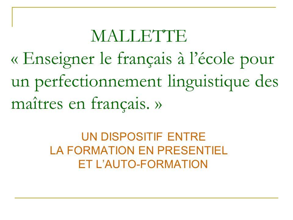 MALLETTE « Enseigner le français à lécole pour un perfectionnement linguistique des maîtres en français. » UN DISPOSITIF ENTRE LA FORMATION EN PRESENT