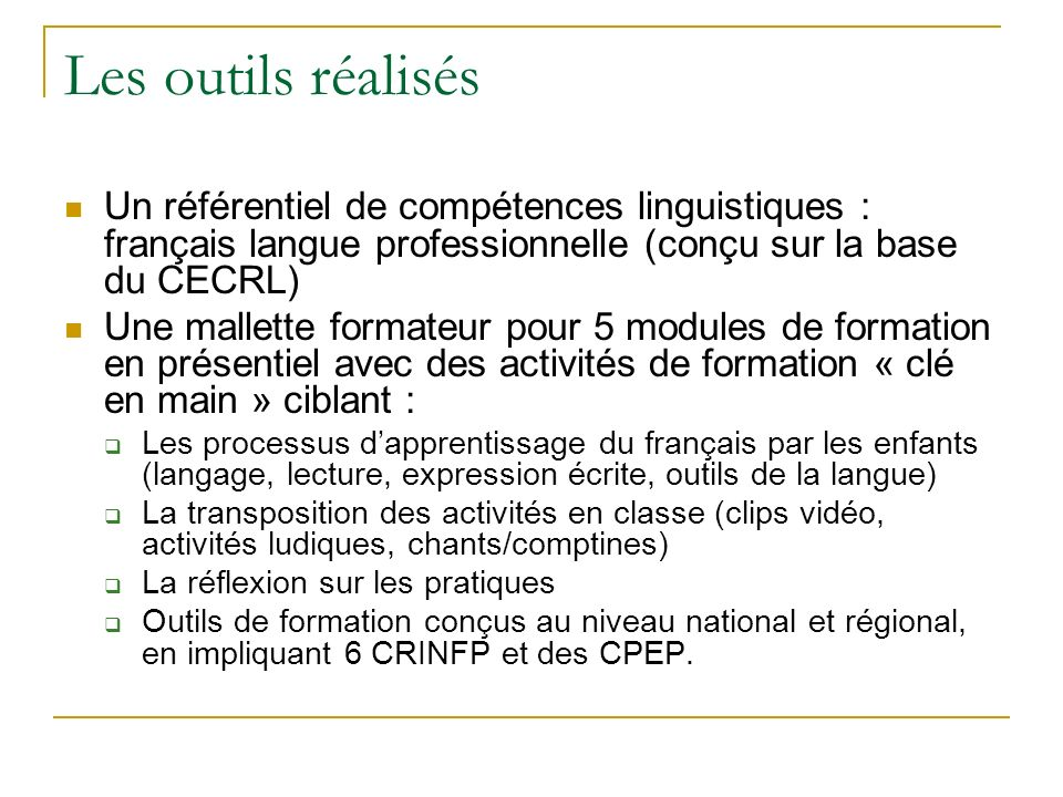 Les outils réalisés Un référentiel de compétences linguistiques : français langue professionnelle (conçu sur la base du CECRL) Une mallette formateur