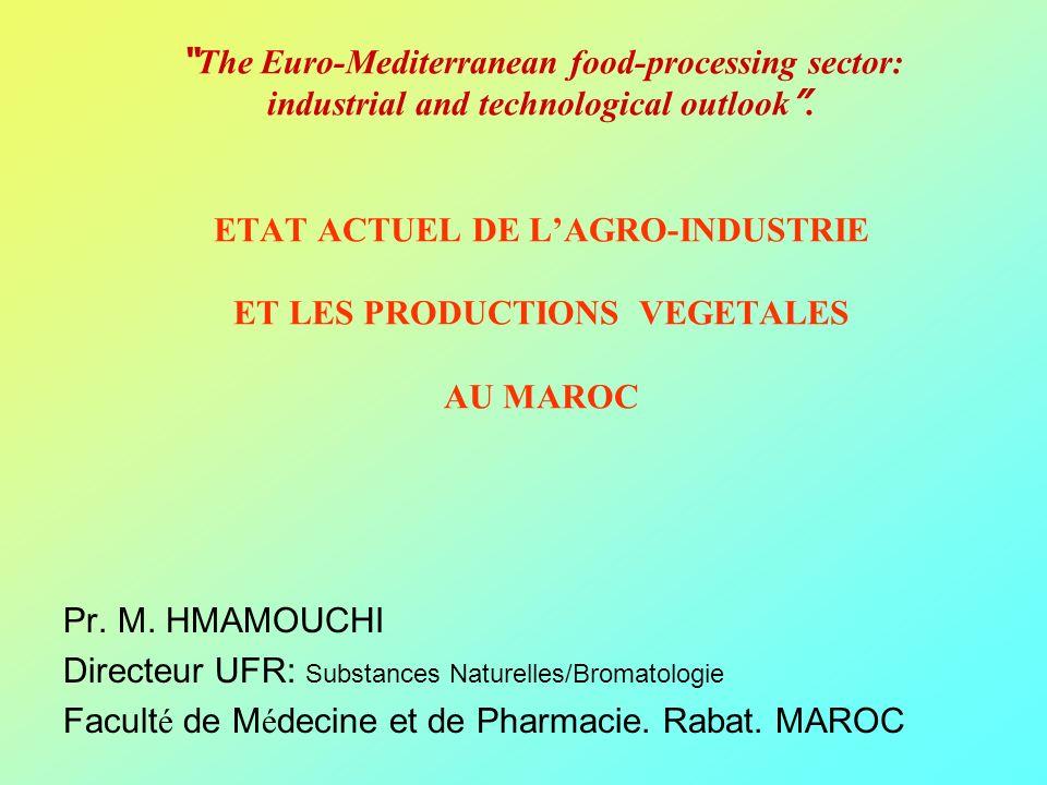 The Euro-Mediterranean food-processing sector: industrial and technological outlook. ETAT ACTUEL DE LAGRO-INDUSTRIE ET LES PRODUCTIONS VEGETALES AU MA