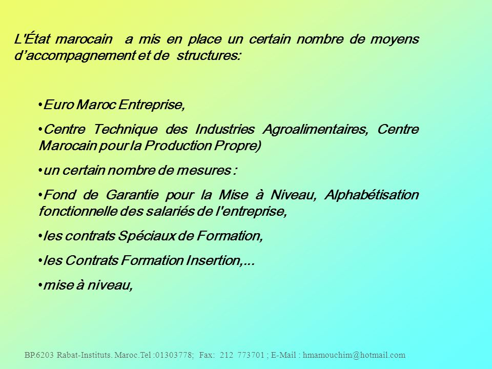 BP.6203 Rabat-Instituts. Maroc.Tel :01303778; Fax: 212 773701 ; E-Mail : hmamouchim@hotmail.com L'État marocain a mis en place un certain nombre de mo