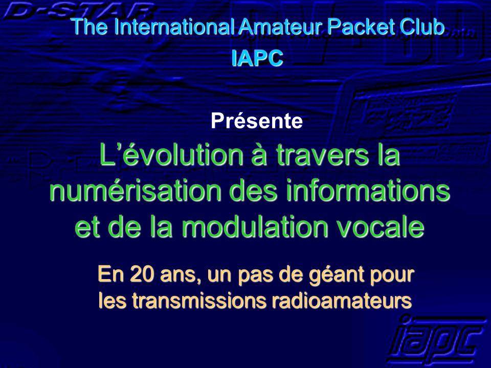 Lévolution à travers la numérisation des informations et de la modulation vocale En 20 ans, un pas de géant pour les transmissions radioamateurs The I