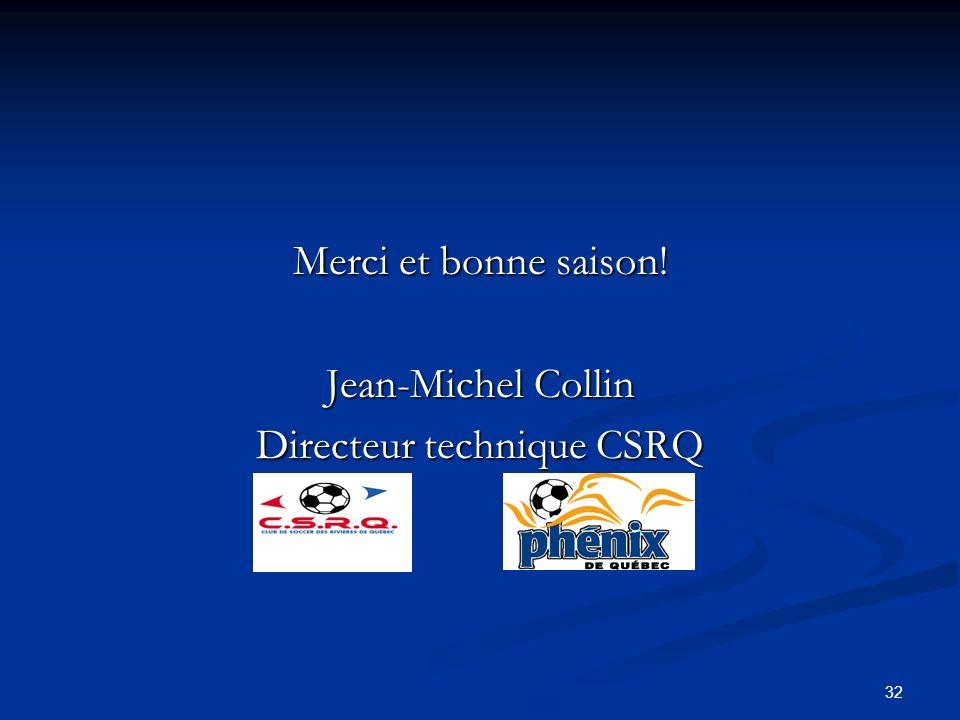 32 Merci et bonne saison! Jean-Michel Collin Directeur technique CSRQ