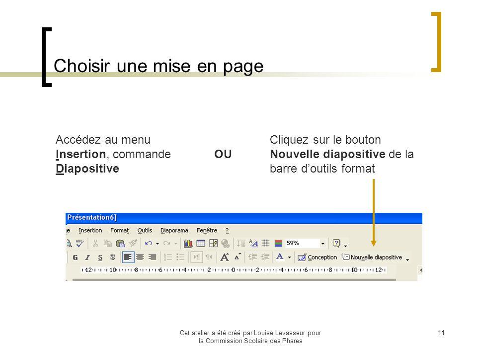 Cet atelier a été créé par Louise Levasseur pour la Commission Scolaire des Phares 10 Appliquer un modèle de conception Dans le volet droit de lécran, pointez : À partir du modèle de conception Accédez au menu Fichier, commande Nouveau….