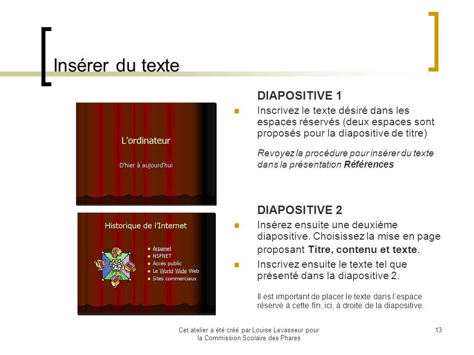 Cet atelier a été créé par Louise Levasseur pour la Commission Scolaire des Phares 12 … Choisir une mise en page Choisissez ensuite la mise en page requise pour la première diapositive.