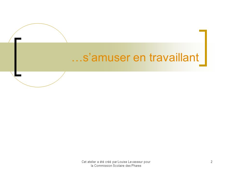 Cet atelier a été créé par Louise Levasseur pour la Commission Scolaire des Phares 22 Appliquer des animations prédéfinies 1.