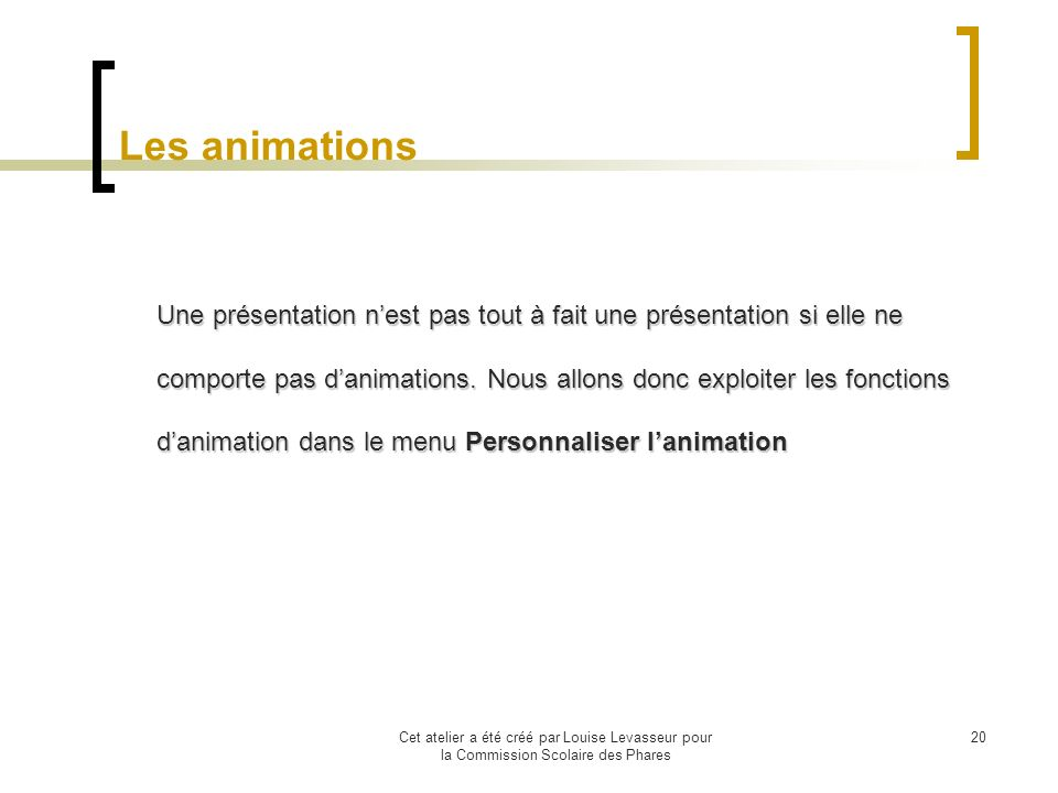 Cet atelier a été créé par Louise Levasseur pour la Commission Scolaire des Phares 19 Enregistrer votre présentation 1.