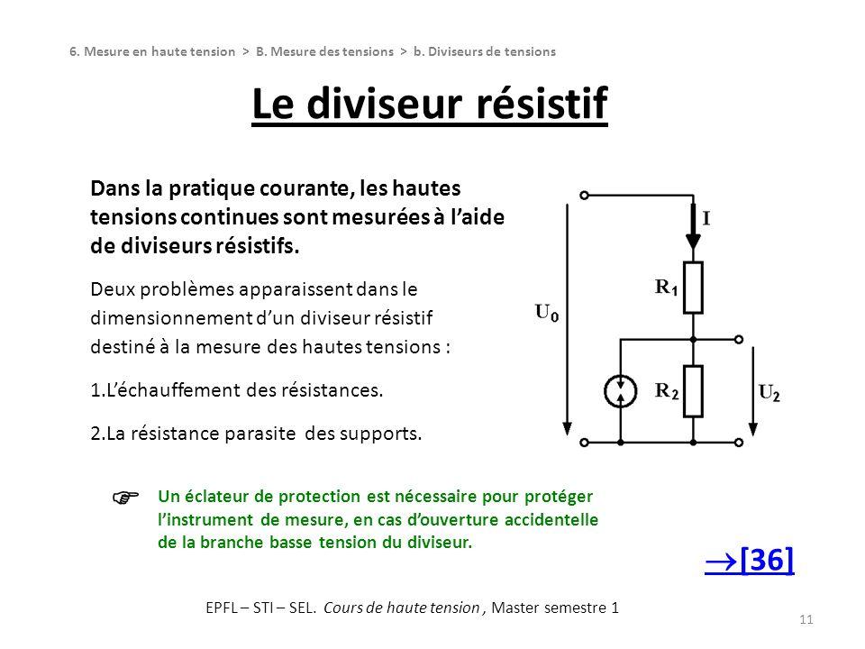 Le diviseur résistif 11 Dans la pratique courante, les hautes tensions continues sont mesurées à laide de diviseurs résistifs. Deux problèmes apparais