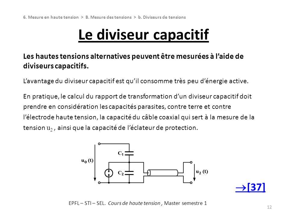 Le diviseur capacitif 12 Les hautes tensions alternatives peuvent être mesurées à laide de diviseurs capacitifs. Lavantage du diviseur capacitif est q